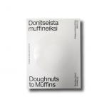 Donitseista muffineiksi –Doughnuts to Muffins, Harris–Kjisik Architects