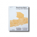 Bewohnte Nature: Architektur, Topographie, Landschaft – Living with Nature: Architecture, Topography, Landscape Edition Detail 2018