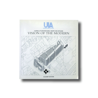 Vision of the Modern – UIA Journal of Architectural Theory and Criticism Vol 1 No 1 1988