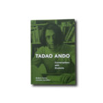 Tadao Ando: Conversations with Students, Princeton Architectural Press 2012